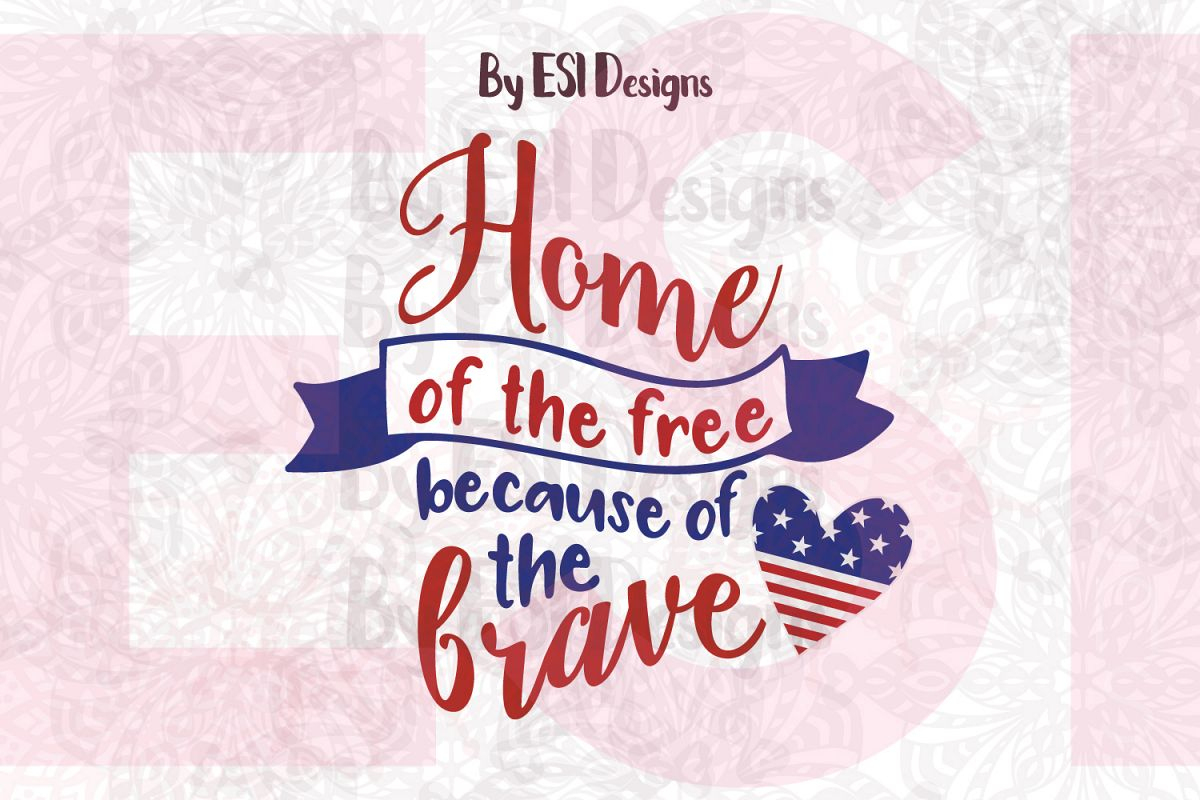 Home Of The Free Because Of The Brave - Printable And Cutting Files - Home Of The Free Because Of The Brave Printable