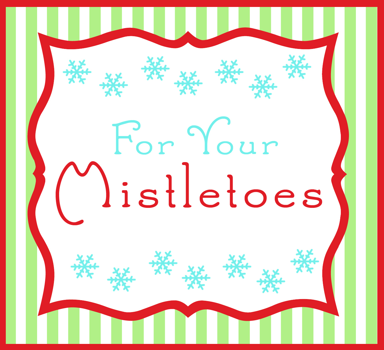"Last Minute Christmas Gifts For Secret Santa~ ""for Your Mistletoes - Free Printable Mistletoe Tags"