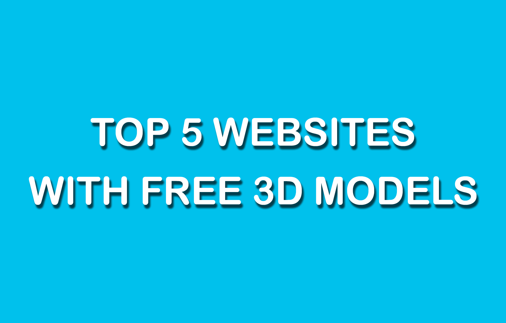 Top 5 Websites With Free 3D Printable Models? - Free 3D Printable Models