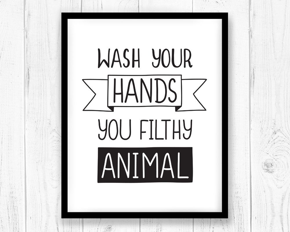 Wash Your Hands You Filthy Animal Printable Art, Bathroom Wall Art - Free Wash Your Hands Signs Printable